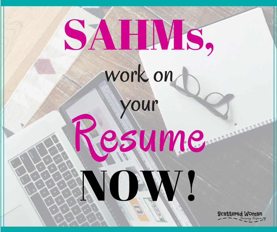 At some point, most of us stay-at-home moms will rejoin the workforce. What if you needed to work tomorrow? Are you ready? SAHMs, work on your resume now!