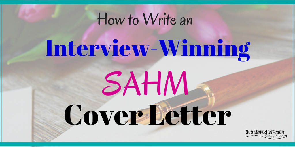 You've tackled your SAHM resume employment gap successfully. Now, you need to know how to write an interview-winning SAHM cover letter!